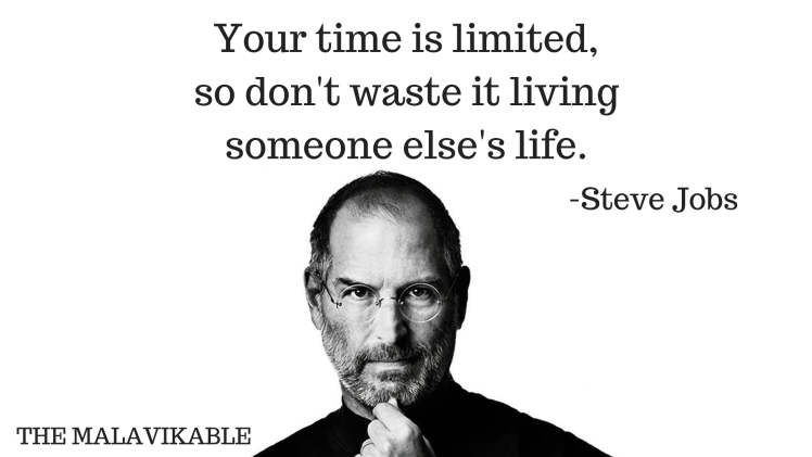 Your time is limited,so don't waste it living someone else's ife.1